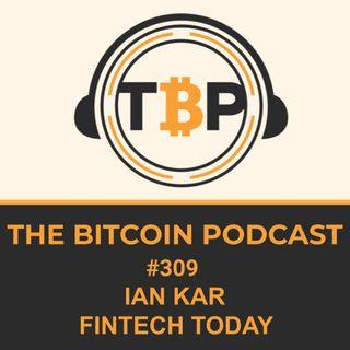 The Bitcoin Podcast #309-Ian Kar FinTech Today