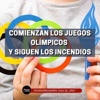 Comienzan Los Juegos Olímpicos y Siguen los Incendios   Desmadrugando Jul. 26, 2021