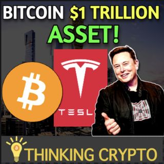 Bitcoin A $1 Trillion Asset Soon & Tesla's $1.5B BTC Investment Now Worth $2.1 Billion!