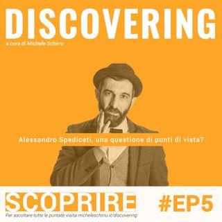 #5 Discovering: Alessandro Spedicati, una questione di punti di vista?