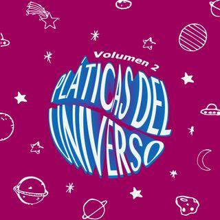 Pláticas del universo Vol.2