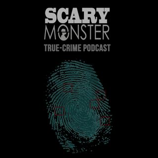 Scary Monster - True-crime Podcast