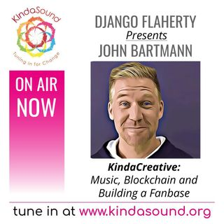 KindaCreative: Music, Blockchain and Building a Fanbase | Django Flaherty presents John Bartman