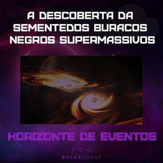 Horizonte de Eventos - Episódio 14 - A Descoberta Da Semente Dos Buracos Negros Supermassivos