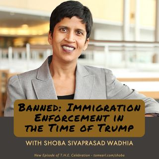 Banned: Immigration Enforcement in the Time of Trump  With Shoba Sivaprasad Wadhia