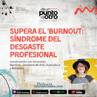 E36 • Superar el 'Burnout: el síndrome del desgaste profesional • Culturizando