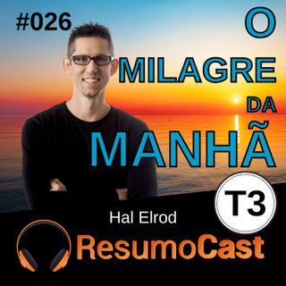 T3#026 O milagre da manhã | Hal Elrod
