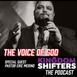 Kingdom Shifters The Podcast : the Voice of the Holy Spirit with guest Pastor Eric Merino