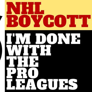 NHL BOYCOTT -WHY I'M DONE WITH THE NHL