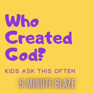 Who Created God? [5 Minute BLAZE]