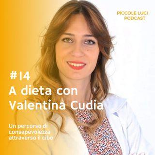 #14 A dieta con Valentina Cudia, un percorso di consapevolezza attraverso il cibo