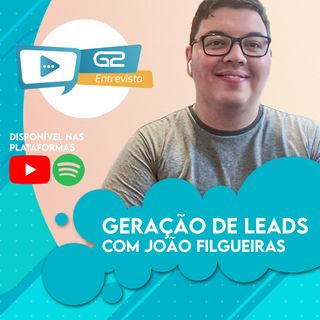 Geração de leads com João Filgueiras Ep. 32