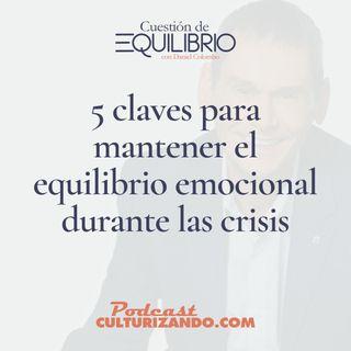 E22 • 5 claves para mantener el equilibrio emocional durante las crisis • Motivación y Liderazgo • Culturizando