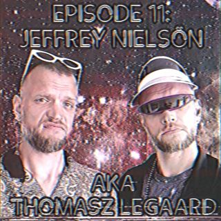 Episode 11: Jeffrey Nielsön AKA Thomasz Legaard