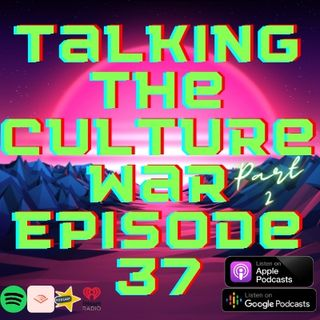 Talking The Culture War Episode 37 Part 4