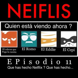 Ep 11 Que has hecho Netflix