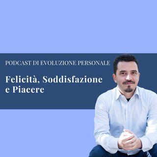 Episodio 43 - Felicità, Soddisfazione e Piacere