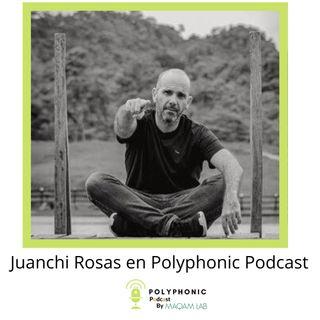 Episodio #1. Polyphonic Podcast - Invitado: Juanchi Rosas