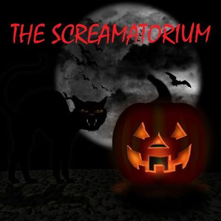 THE SCREAMATORIUM - Episode 4 - 10/11/20