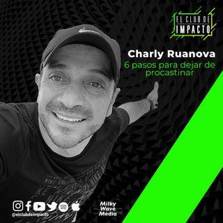 6 pasos para dejar de postergar | Charly Ruanova | E20 T3