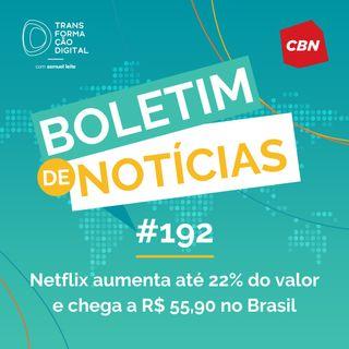 Transformação Digital CBN - Boletim de Notícias #192 - Netflix aumenta até 22% do valor e chega a R$ 55,90 no Brasil