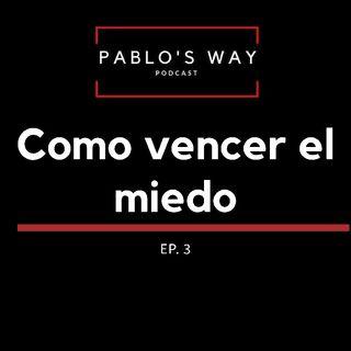 Pablo's Way Podcast- Ep. 3 Como Vencer El Miedo