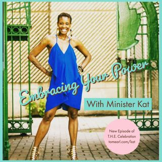 Embracing Your Power With Minister Kat