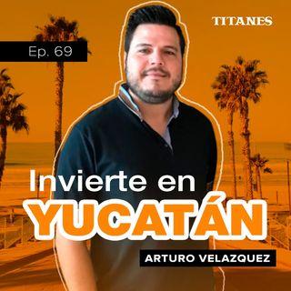 69. Invierte en Yucatán / Arturo Velazquez