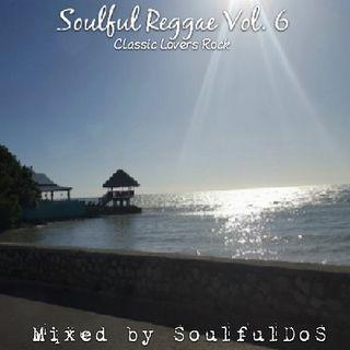 Soulful Reggae Vol. 06 | Classic Lovers Rock