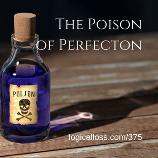 The Poison of Perfection