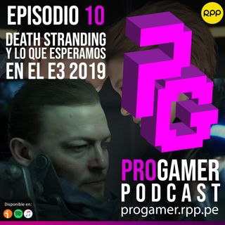 Episodio 10: Death Stranding y lo que esperamos del E3 2019
