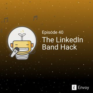 #40 - The LinkedIn Band Hack