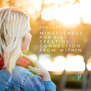 Mindfulness for Kids, Creating a Connection from Within