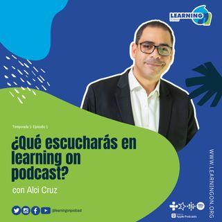 ¿Qué escucharás en Learning On Podcast?