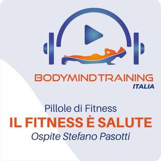 ll Fitness è Salute | Pillole di Fitness | Ospite: Stefano Pasotti