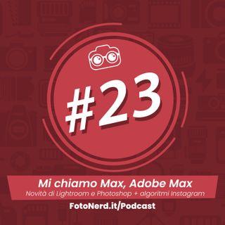 ep.23: Mi chiamo Max, Adobe Max