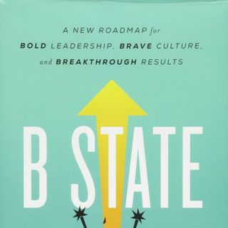 Mark Samuel  B State, A New Roadmap for Bold Leadership, Brave Culture, and Breakthrough Results