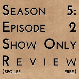Game of Thrones: S5E02 - Show Only Review (spoiler free)