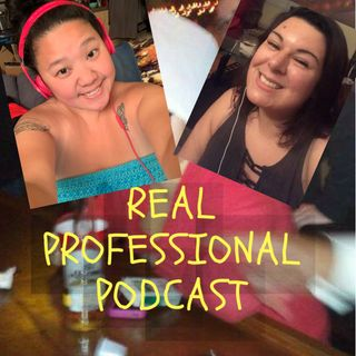 Real Professional Podcast Ep 28: So Obsessed,...
