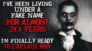 """""""I've been living under a fake name for almost 20 years. I'm ready to explain why."""" Creepypasta"""