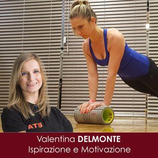VALENTINA DELMONTE - Ispirazione e Motivazione