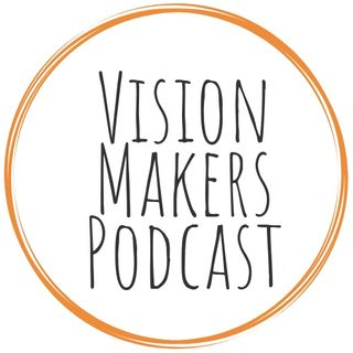 Vision Makers Podcast 001