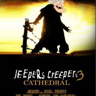 Episode 72: Jeepers Creepers III: Cathedral
