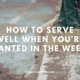 1702 How to Serve Well When You're Planted in the Weeds