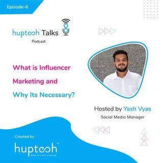Influencer Marketing Guide: An In Depth Look At Influencer Marketing |  Huptech Talks Ep#6
