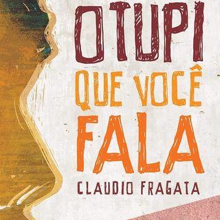 O tupi que você fala de Claudio Fragata