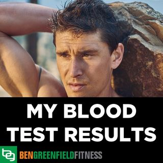 A Deep Dive Into How To Interpret The Results Of Your Blood Testing - Ben Greenfield Reveals & Walks You Through His Laboratory Results From