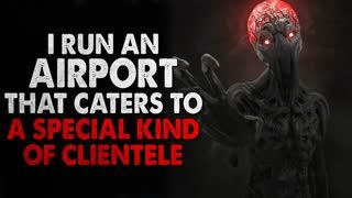 """""""I Run An Airport That Caters To A Special Kind Of Clientele"""" Creepypasta"""