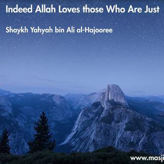 Indeed Allah Loves those Who Are Just | Shaykh Yahyah bin Ali al-Hajooree