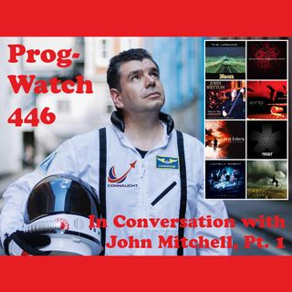 Prog-Watch 446 - In Conversation With John Mitchell, Pt. 1